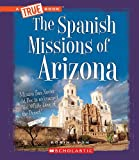 The Spanish Missions of Arizona (True Books)