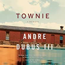 Townie: A Memoir (       UNABRIDGED) by Andre Dubus III Narrated by Andre Dubus III