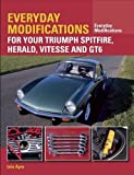 img - for Everyday Modifications for your Triumph Spitfire, Herald, Vitesse and GT6 book / textbook / text book
