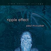 Ripple Effect: Time Thriller Trilogy, Book 1 | Paul McCusker