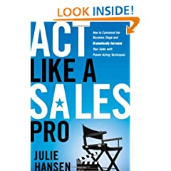 Act Like a Sales Pro: How to Command the Business Stage and Dramatically Increase Your Sales with Proven Acting Techniques