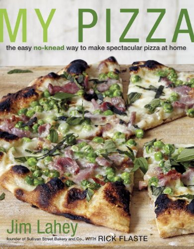 Download My Pizza: The Easy No-Knead Way to Make Spectacular Pizza at Home