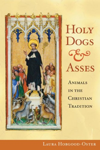 Holy Dogs and Asses: Animals in the Christian Tradition, LAURA HOBGOOD-OSTER