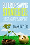Superior Saving Strategies: Your Complete guide to saving for a better life