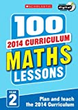 Caroline Clissold 100 Maths Lessons: Year 2 (100 Lessons - 2014 Curriculum)