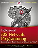 img - for Professional iOS Network Programming: Connecting the Enterprise to the iPhone and iPad book / textbook / text book