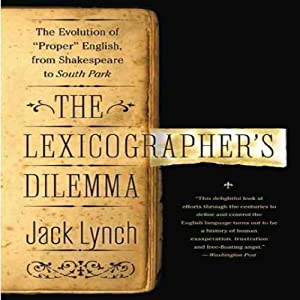 The Lexicographer's Dilemma: The Evolution of 'Proper' English, from Shakespeare to South Park | [Jack Lynch]