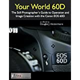 Your World 60D - The Photographer's Guide to Operation and Image Creation with the Canon 60Ddi Douglas Klostermann