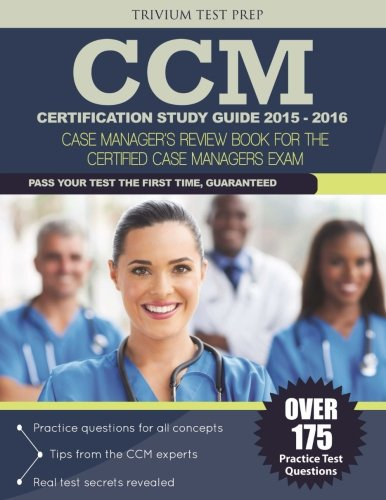 CCM Certification Study Guide 2015-2016: Case Manager's Review Book for the Certified Case Manager Exam