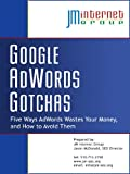 Google AdWords Gotchas: Five ways AdWords wastes your money, and how to avoid them.