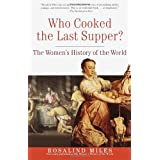 Who Cooked the Last Supper: The Women's History of the World ~ Rosalind Miles