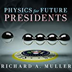 Physics for Future Presidents: The Science Behind the Headlines | Richard A. Muller