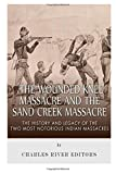 img - for The Wounded Knee Massacre and the Sand Creek Massacre: The History and Legacy of the Two Most Notorious Indian Massacres book / textbook / text book