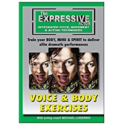 Expressive Actor: Voice & Body Exercises Integrated Voice, Movement & Acting Techniques