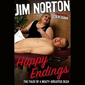 Happy Endings: The Tales of a Meaty-Breasted Zilch | [Jim Norton]