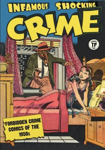 Infamous Shocking Crime Forbidden Crime Comics of the 1950s [artists, various] (Tapa Blanda)