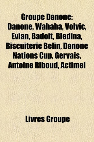 groupe-danone-danone-wahaha-volvic-evian-badoit-bledina-biscuiterie-belin-danone-nations-cup-gervais
