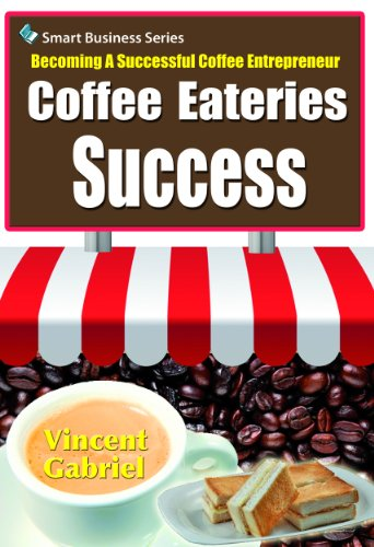 Coffee Eateries Success:Becoming a Successful Coffee Entrepreneur PDF