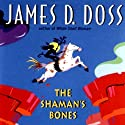 The Shaman's Bones: A Shaman Mystery (       UNABRIDGED) by James D. Doss Narrated by Romy Nordlinger