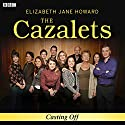 The Cazalets: Casting Off Radio/TV Program by Elizabeth Jane Howard Narrated by Penelope Wilton, Pip Torrens, Lisa Dillon, Naomi Frederick