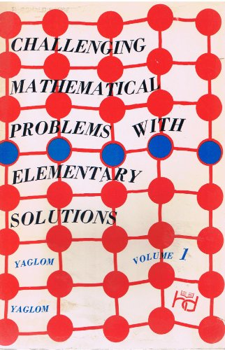 Challenging Mathematical Problems with Elementary Solutions, Vol. 1: Combinatorial Analysis and Probability Theory., by A. M. Yaglom, I. M