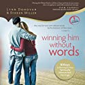 Winning Him Without Words: 10 Keys to Thriving in Your Spiritually Mismatched Marriage (       UNABRIDGED) by Lynn Donovan, Dineen Miller Narrated by Lynn Donovan, Dineen Miller