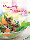 Carol Selva Rajah Heavenly Fragrance: Cooking with Aromatic Asian Herbs, Fruits, Spices and Seasonings