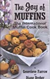 The Joy of Muffins: The International Muffin Cook Book (091484640X) by Farrow, Genevieve