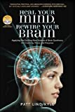 Heal Your Mind, Rewire Your Brain: Applying the Exciting New Science of Brain Synchrony for Creativity, Peace and Presence
