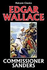 The Commissioner Sanders Collection by Edgar Wallace (Halcyon Classics)