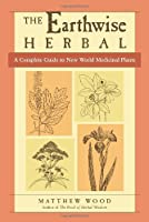 The Earthwise Herbal: A Complete Guide to New World Medicinal Plants