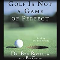Golf Is Not a Game of Perfect (       ABRIDGED) by Dr. Bob Rotella, Bob Cullen Narrated by Dr. Bob Rotella