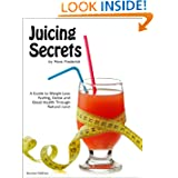 Juicing Secrets: Weight Loss Fasting Detox Cleanse and Good Health Through Natural Juicing