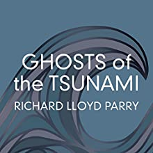 Ghosts of the Tsunami: Death and Life in Japan's Disaster Zone Audiobook by Richard Lloyd Parry Narrated by To Be Announced