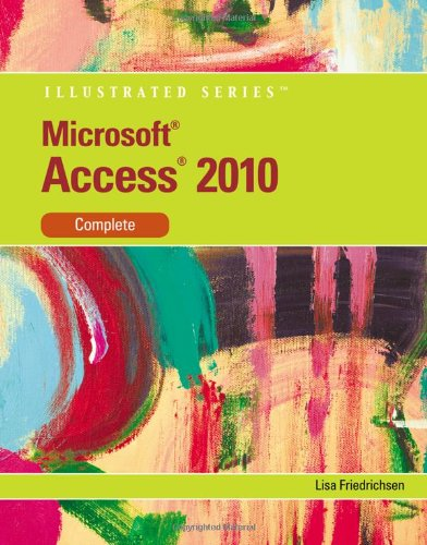 Microsoft Access 2010: Illustrated Complete (Illustrated (Course Technology))