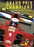 Grand Prix Champions From Jackie Stewart to Michael Schumacher