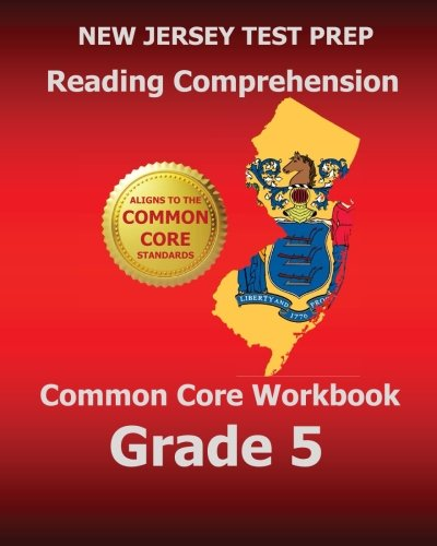 New Jersey Test Prep Reading Comprehension Common Core Workbook Grade 5: Covers The Literature And Informational Text Reading Standards