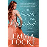 The Trouble with Being Wicked (The Naughty Girls Book 1) ~ Emma Locke