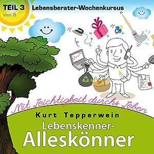 Lebensberater-Wochenkursus: Mit Leichtigkeit durchs Leben (Lebenskenner-Alleskönner 3) Hörbuch