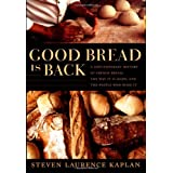 Good Bread Is Back: A Contemporary History of French Bread, the Way It Is Made, and the People Who Make Itby Steven Laurence Kaplan