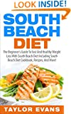South Beach Diet: The Beginner's Guide To Fast And Healthy Weight Loss With South Beach Diet Including South Beach Diet Cookbook, Recipes, And More! (Low Carb & Gluten-Free)
