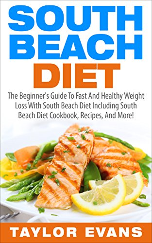 South Beach Diet: The Beginner's Guide To Fast And Healthy Weight Loss With South Beach Diet Including South Beach Diet Cookbook, Recipes, And More! (Low Carb & Gluten-Free) by Taylor Evans