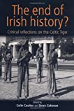 The End of Irish History?: Reflections on the Celtic Tiger: Critical Approaches to the