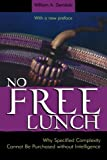 No Free Lunch: Why Specified Complexity Cannot Be Purchased without Intelligence (074255810X) by Dembski, William A.