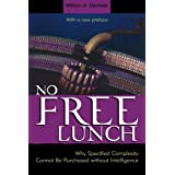 No Free Lunch: Why Specified Complexity Cannot Be Purchased without Intelligence ~ William A. Dembski