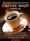 img - for How to Make Maximum Money with Your Coffee Shop - Skyrocket Profits, Increase Customers, and Work Less! book / textbook / text book
