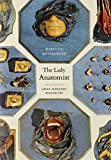 The Lady Anatomist: The Life and Work of Anna Morandi Manzolini