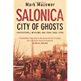 Salonica, City of Ghosts: Christians, Muslims and Jewsby Mark Mazower