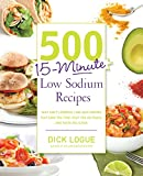 img - for 500 15-Minute Low Sodium Recipes: Fast and Flavorful Low-Salt Recipes that Save You Time, Keep You on Track, and Taste Delicious book / textbook / text book