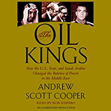 The Oil Kings: How the U.S., Iran, and Saudi Arabia Changed the Balance of Power in the Middle East Audiobook by Andrew Scott Cooper Narrated by Rob Shapiro